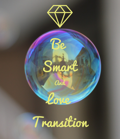 Poster: Be Smart And Love Transition