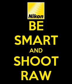 Poster: BE SMART AND SHOOT RAW