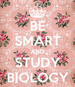 Poster: BE SMART AND STUDY BIOLOGY