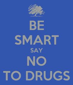 Poster: BE SMART SAY NO TO DRUGS