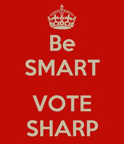 Poster: Be SMART  VOTE SHARP
