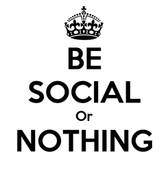 Poster: BE SOCIAL Or NOTHING