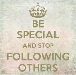 Poster: BE SPECIAL AND STOP FOLLOWING OTHERS