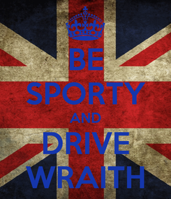 Poster: BE SPORTY AND DRIVE WRAITH