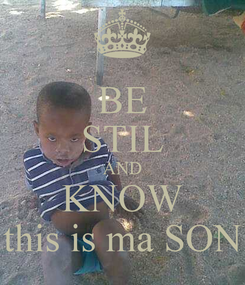Poster: BE STIL AND KNOW this is ma SON