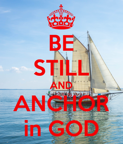 Poster: BE STILL AND ANCHOR in GOD