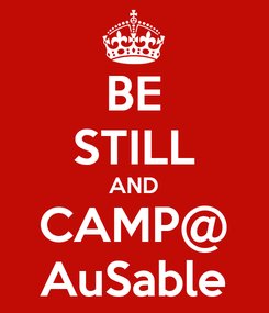 Poster: BE STILL AND CAMP@ AuSable