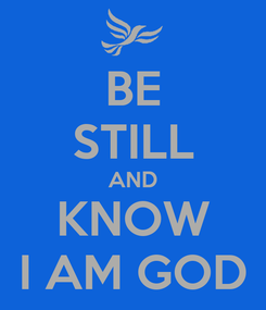 Poster: BE STILL AND KNOW I AM GOD