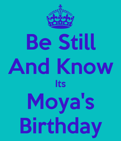 Poster: Be Still And Know Its Moya's Birthday