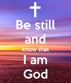 Poster: Be still and know that I am God