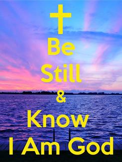 Poster: Be Still & Know  I Am God