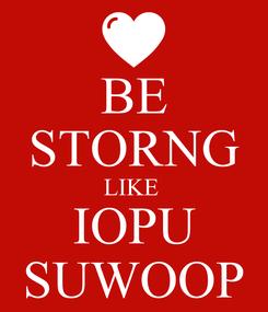 Poster: BE STORNG LIKE  IOPU SUWOOP
