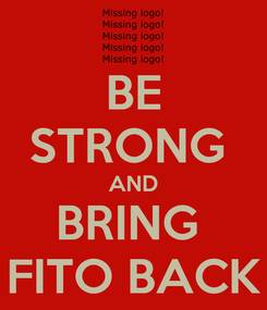 Poster: BE STRONG  AND BRING  FITO BACK
