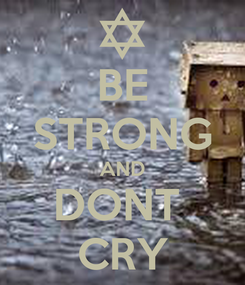 Poster: BE STRONG AND DONT  CRY