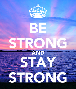 Poster: BE STRONG AND STAY STRONG