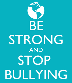 Poster: BE STRONG AND STOP  BULLYING