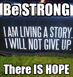 Poster: Be STRONG There IS HOPE