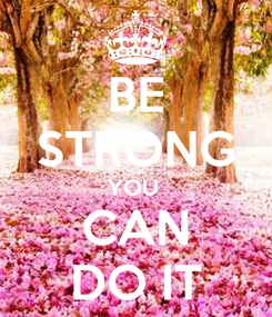 Poster: BE STRONG YOU  CAN DO IT