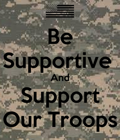 Poster: Be Supportive  And Support Our Troops