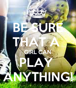 Poster: BE SURE THAT A  GIRL CAN PLAY  ANYTHING!