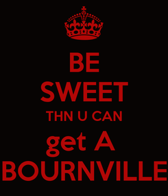 Poster: BE SWEET THN U CAN get A  BOURNVILLE