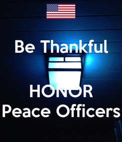 Poster: Be Thankful  and HONOR Peace Officers