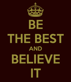 Poster: BE THE BEST AND BELIEVE IT
