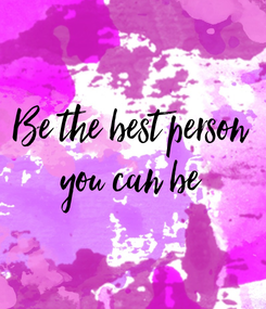 Poster: Be the best person you can be