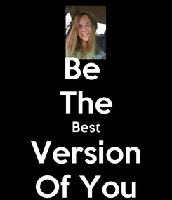 Poster: Be  The Best Version Of You