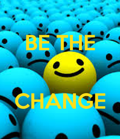 Poster: BE THE   CHANGE