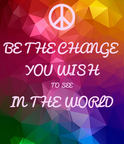 Poster: BE THE CHANGE YOU WISH TO SEE IN THE WORLD