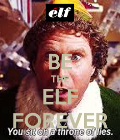Poster:  BE THE ELF FOREVER