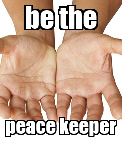Poster: be the peace keeper
