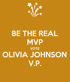 Poster: BE THE REAL MVP VOTE OLIVIA JOHNSON V.P.