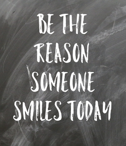 Poster: Be the reason someone smiles today