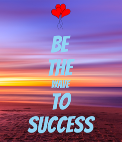 Poster: Be The Wave to success