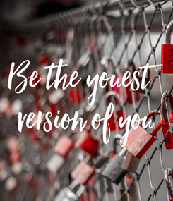 Poster: Be the youest  version of you