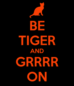 Poster: BE TIGER AND GRRRR ON