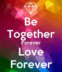 Poster: Be Together Forever  Love   Forever