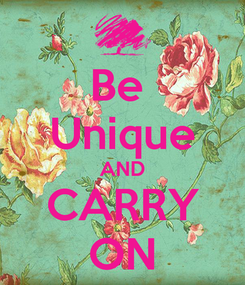 Poster: Be  Unique AND CARRY ON