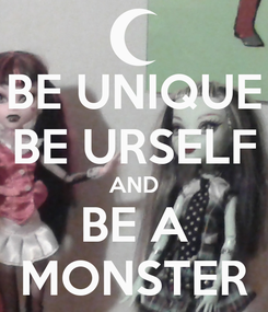 Poster: BE UNIQUE BE URSELF AND BE A MONSTER