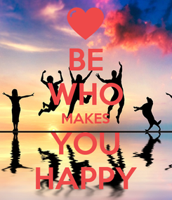Poster: BE WHO MAKES YOU HAPPY