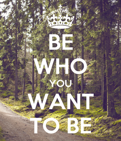Poster: BE WHO YOU WANT TO BE