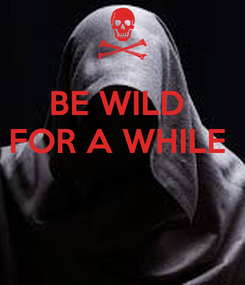 Poster: BE WILD  FOR A WHILE