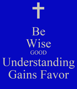 Poster: Be Wise GOOD Understanding Gains Favor