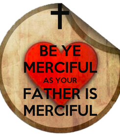Poster: BE YE MERCIFUL AS YOUR FATHER IS MERCIFUL