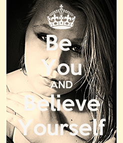 Poster: Be  You AND Believe Yourself