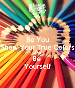 Poster: Be You Show Your True Colors AND Be  Yourself