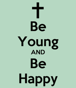 Poster: Be Young AND Be Happy