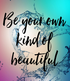 Poster: Be your own kind of beautiful